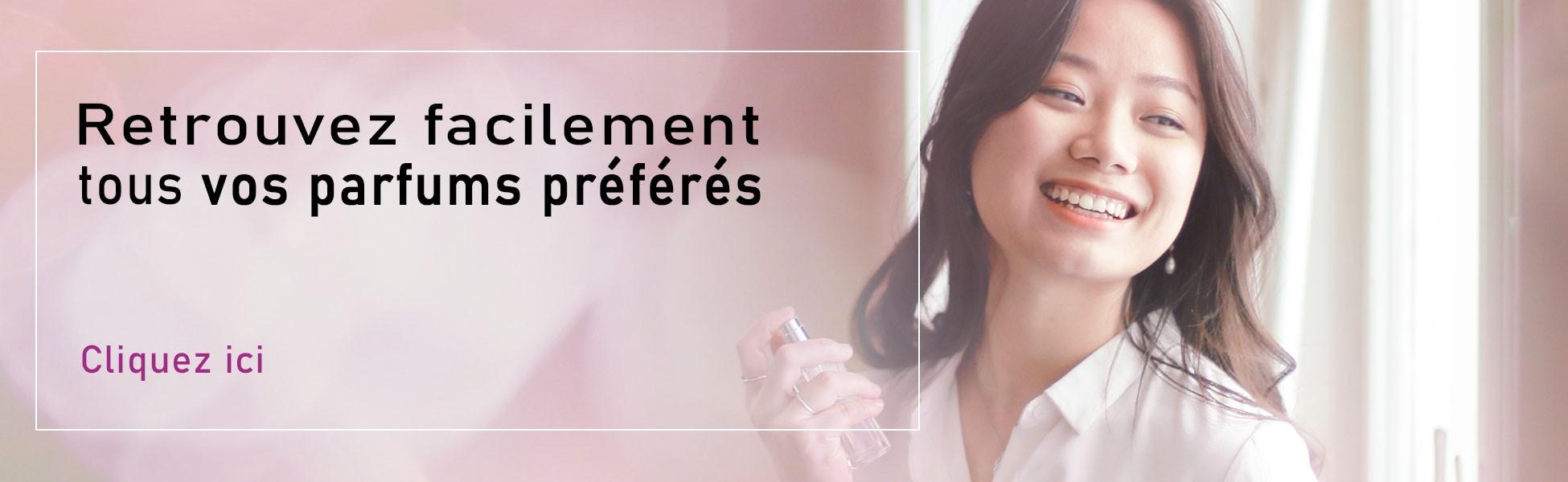 Retrouvez facilement tous vos parfums préférés.